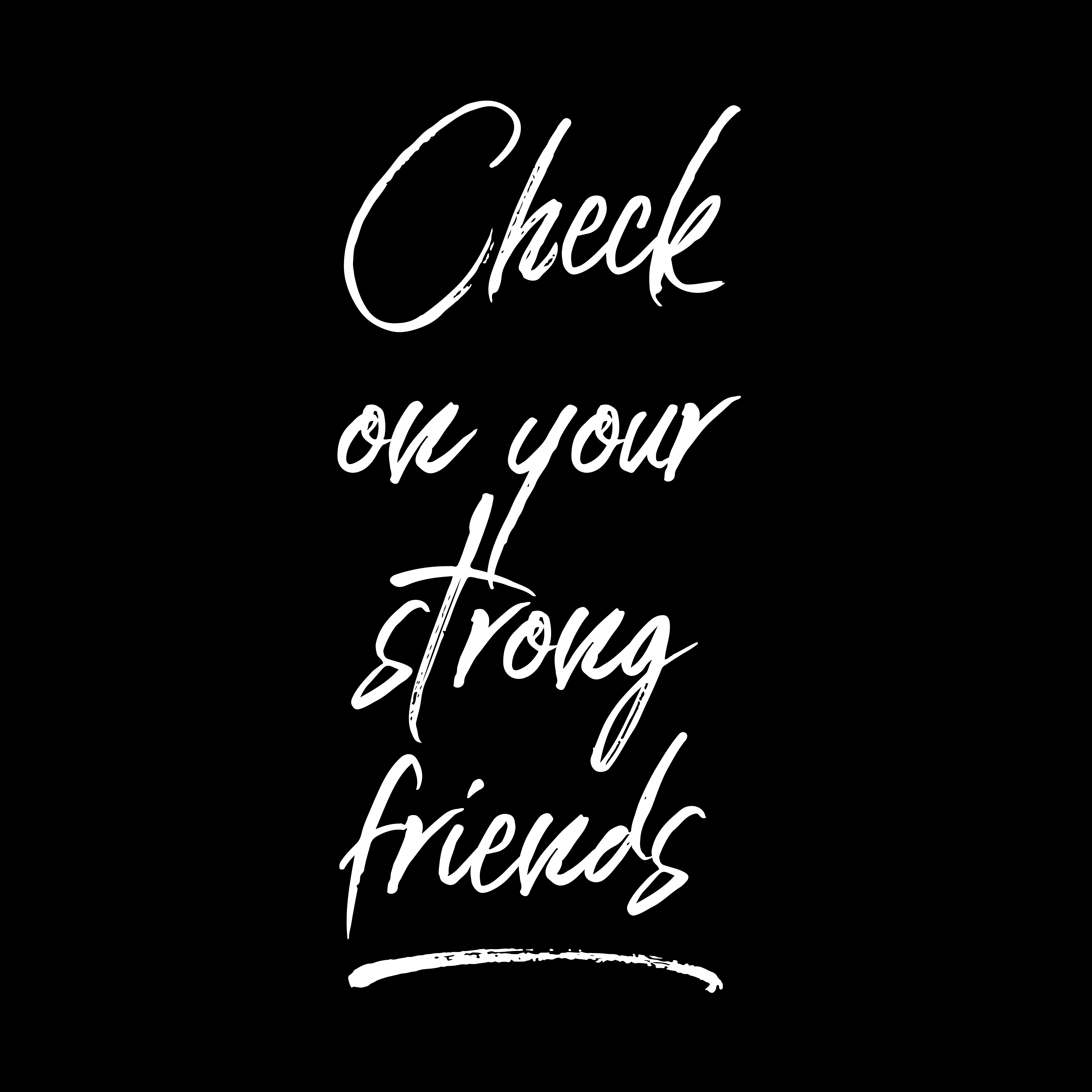 Take care of your strong friends – Be the 20 to ask…it is ok ...